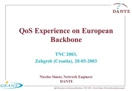 QoS Experience on European Backbone - TNC 2003 -- Nicolas Simar QoS Experience on European Backbone TNC 2003, Zabgreb (Croatia),