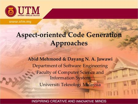 Aspect-oriented Code Generation Approaches Abid Mehmood & Dayang N. A. Jawawi Department of Software Engineering Faculty of Computer Science and Information.