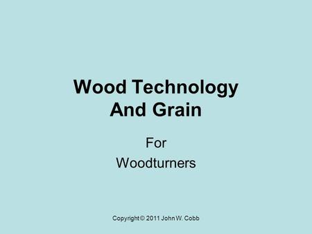 Copyright © 2011 John W. Cobb Wood Technology And Grain For Woodturners.