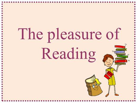 "The pleasure of Reading. Reading is … ""The prince began to take off his fine clothes, and Tom took off his old clothes and put on the clothes of the."