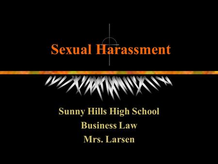 Sexual Harassment Sunny Hills High School Business Law Mrs. Larsen.