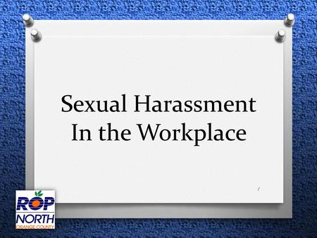 Sexual Harassment In the Workplace 1. OBJECTIVES At the end of this unit, you will be able to…….. Recognize what sexual harassment is and is not Know.