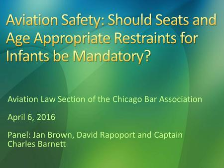 Aviation Law Section of the Chicago Bar Association April 6, 2016 Panel: Jan Brown, David Rapoport and Captain Charles Barnett.
