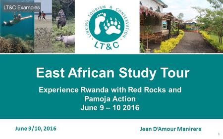 June 9/10, 2016 East African Study Tour 1 Jean D'Amour Manirere Experience Rwanda with Red Rocks and Pamoja Action June 9 – 10 2016.