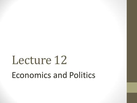Lecture 12 Economics and Politics. The Economy The economy operates in a predictable manner Goods: Commodities ranging from necessities to luxury items.
