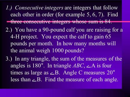 1.) Consecutive integers are integers that follow each other in order (for example 5, 6, 7). Find three consecutive integers whose sum is 84. 2.) You have.