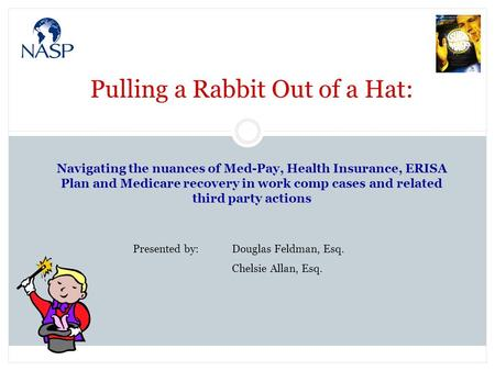 Pulling a Rabbit Out of a Hat: Navigating the nuances of Med-Pay, Health Insurance, ERISA Plan and Medicare recovery in work comp cases and related third.
