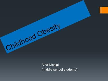 Childhood Obesity Alec Nicolai (middle school students)