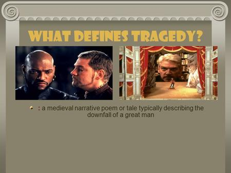 What Defines Tragedy? : a medieval narrative poem or tale typically describing the downfall of a great man.