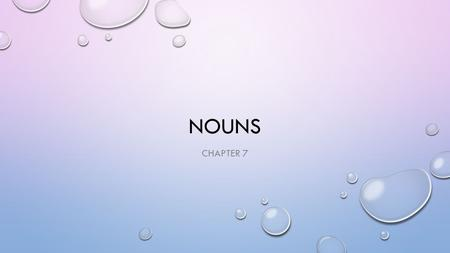 NOUNS CHAPTER 7. REGULAR & IRREGULAR PLURALS READ P. 101 COMPLETE EXERCISE 4 & 5 – P. 102-103.