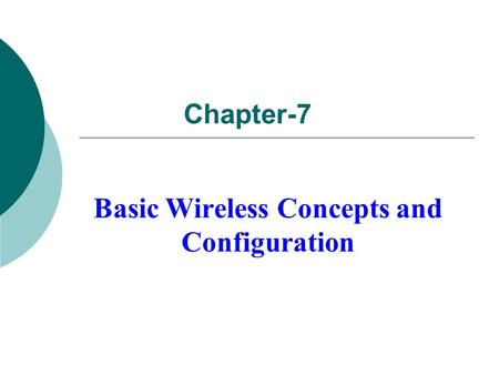 Chapter-7 Basic Wireless Concepts and Configuration.