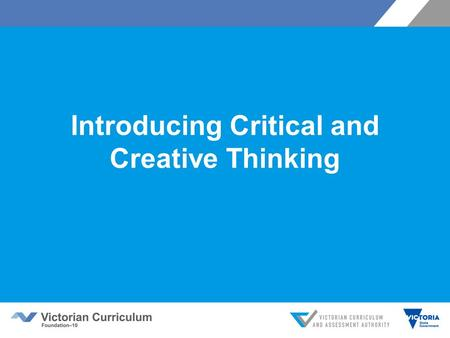 Introducing Critical and Creative Thinking. Agenda The importance of Critical and Creative Thinking What is in the curriculum? Questions Planning for.