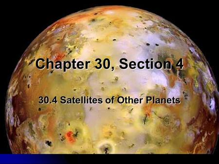 Chapter 30, Section 4 30.4 Satellites of Other Planets.