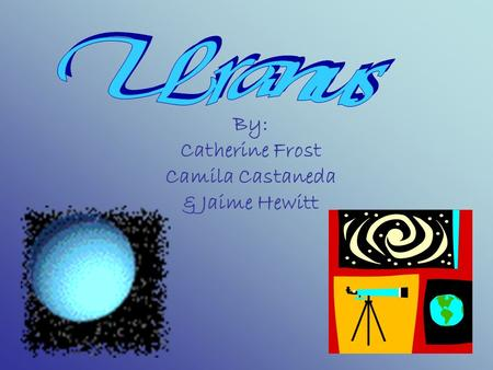 By: Catherine Frost Camila Castaneda & Jaime Hewitt.