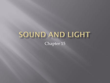 Chapter 15. Section 1  Sound Wave- a longitudinal wave that is caused by vibrations and travels through a material medium  Spread out in all directions.