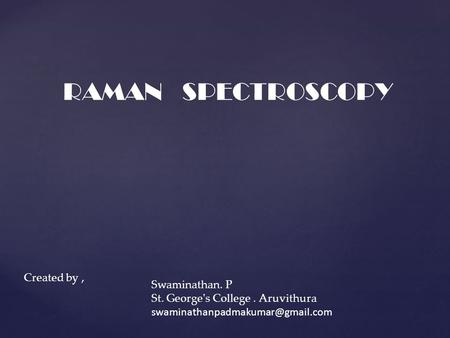 RAMAN SPECTROSCOPY Swaminathan. P St. George's College. Aruvithura Created by,