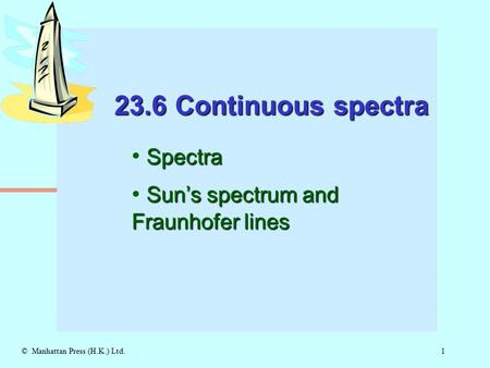 1© Manhattan Press (H.K.) Ltd. 23.6 Continuous spectra Spectra Sun's spectrum and Fraunhofer lines.