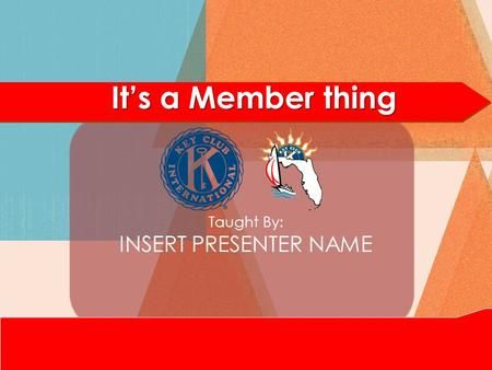 It's a Member thing Taught By: INSERT PRESENTER NAME.
