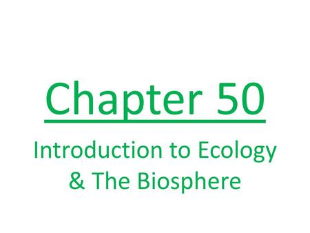 Chapter 50 Introduction to Ecology & The Biosphere.