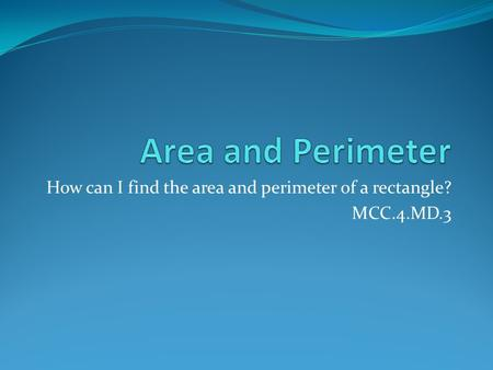 How can I find the area and perimeter of a rectangle? MCC.4.MD.3.