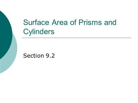 Surface Area of Prisms and Cylinders Section 9.2.