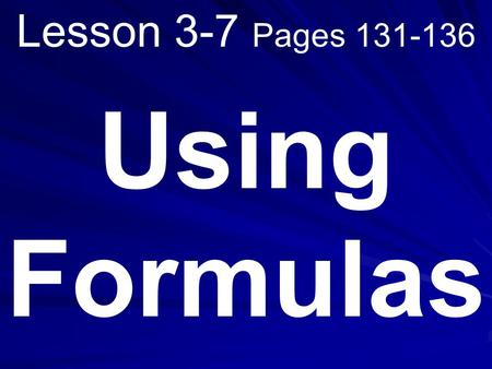 Lesson 3-7 Pages 131-136 Using Formulas. What you will learn! 1. How to solve problems by using formulas. 2. How to solve problems involving the perimeters.