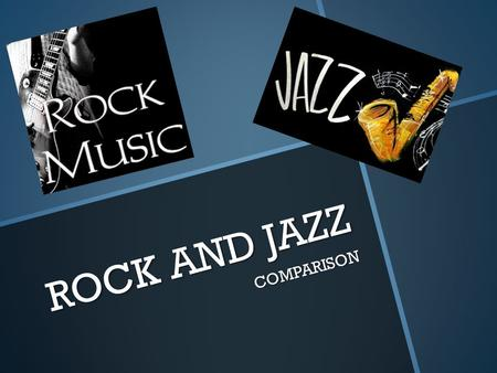 ROCK AND JAZZ COMPARISON. Source – Google. INSTRUMENTAL ROCK: This type of Rock emphasizes the musical instruments and has very little or no singing.