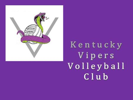 KENTUCKY VIPERS VOLLEYBALL CLUB Club Owner: Perry Wing 859-760-7466