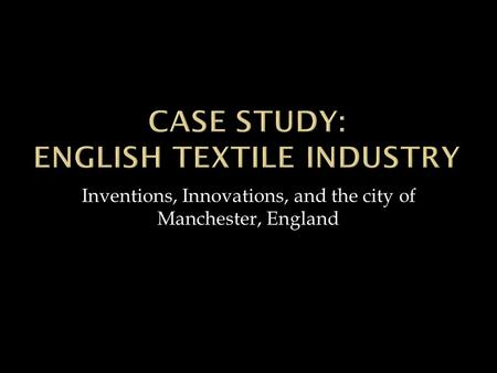 Inventions, Innovations, and the city of Manchester, England.