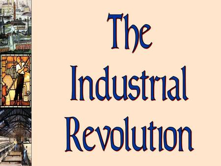 Industrial Revolution A technological Revolution (but political & social too!) 1790-1850 Shift in production from hand to machines started in England.
