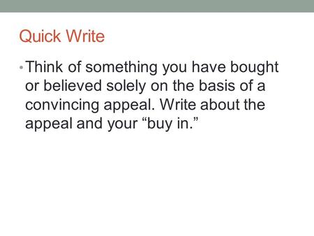 "Quick Write Think of something you have bought or believed solely on the basis of a convincing appeal. Write about the appeal and your ""buy in."""