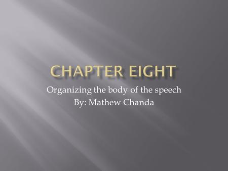 Organizing the body of the speech By: Mathew Chanda.