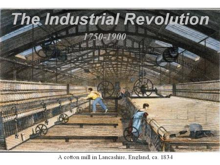 1750-1900. What Was the Industrial Revolution? Shift from agriculture to industry Shift from wind/water to coal/steam Shift from cottage industries to.