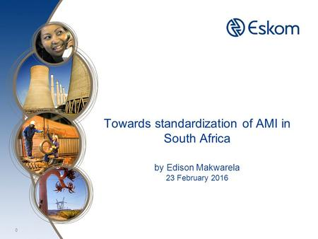 Towards standardization of AMI in South Africa by Edison Makwarela 23 February 2016 0.