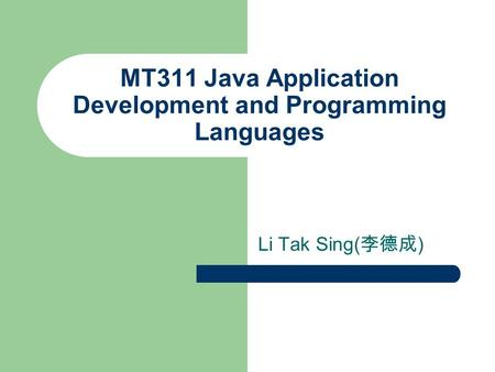 MT311 Java Application Development and Programming Languages Li Tak Sing( 李德成 )