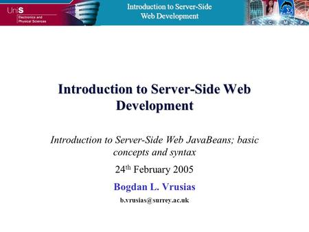 Introduction to Server-Side Web Development Introduction to Server-Side Web Development Introduction to Server-Side Web JavaBeans; basic concepts and syntax.