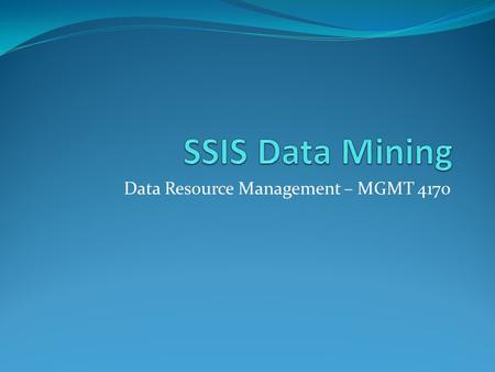 Data Resource Management – MGMT 4170. An overview of where we are right now SQL Developer OLAP CUBE 1 Sales Cube Data Warehouse Denormalized Historical.