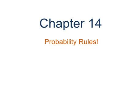 Chapter 14 Probability Rules!. Do Now: According to the 2010 US Census, 6.7% of the population is aged 10 to 14 years, and 7.1% of the population is aged.