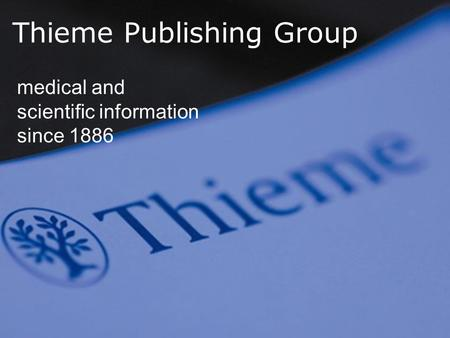 Thieme Publishing Group medical and scientific information since 1886.