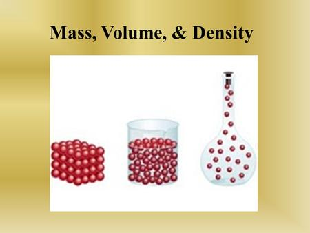 Mass, Volume, & Density. Mass Measurement of the amount of matter (or stuff) in an object –Measured in grams (g) –Not the same as weight.