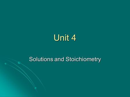 Unit 4 Solutions and Stoichiometry. Outline of Topics Solutions Solutions Molarity Molarity Dilution Dilution Introduction to Chemical Reactions Introduction.