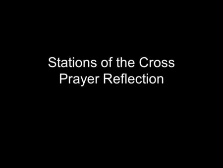 Stations of the Cross Prayer Reflection. 1. Jesus is condemned to death.