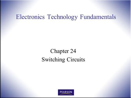 Electronics Technology Fundamentals Chapter 24 Switching Circuits.