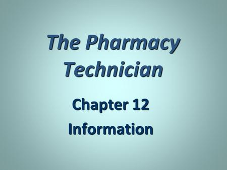 The Pharmacy Technician Chapter 12 Information. Drug Information Thousands of new drug related information published yearly. Thousands of new drug related.