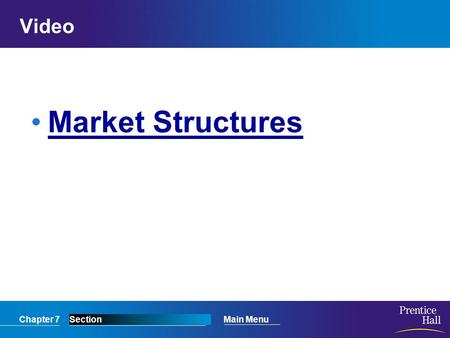 Chapter 7SectionMain Menu Video <strong>Market</strong> <strong>Structures</strong>.