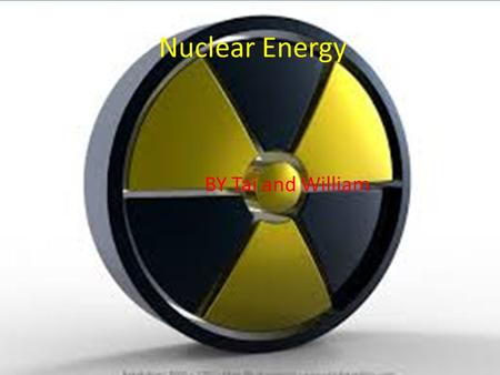 Nuclear Energy BY Tai and William. What is Nuclear Energy?????? Nuclear energy comes from nuclear reactors that is powered by this ore called uranium.