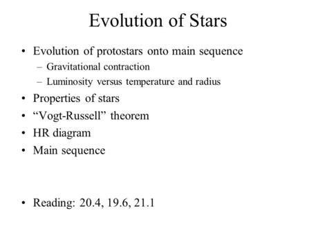 Evolution of Stars Evolution of protostars onto main sequence –Gravitational contraction –Luminosity versus temperature and radius Properties of stars.