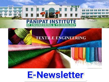 TEXTILE ENGINEERING. HOD – TEXTILE ENGG. (Message) It has been a great privilege for me that Management of PIET and Director have created a good platform.