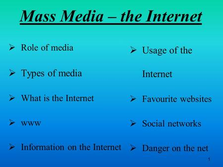 Mass Media – the Internet  Role of media  Types of media  What is the Internet  www  Information on the Internet  Usage of the Internet  Favourite.
