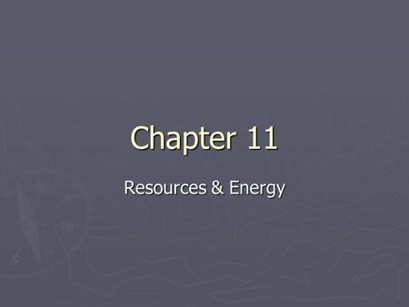 Chapter 11 Resources & Energy.